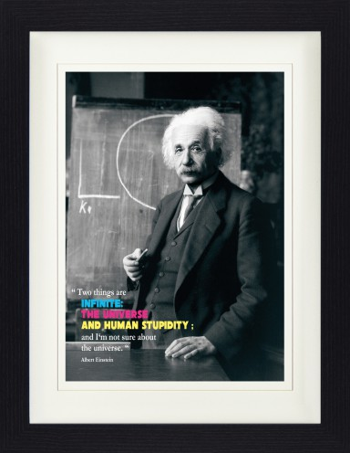Albert Einstein - Two Things Are Inifinite, The Universe And Human Stupidity