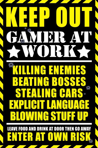 Gaming - Keep Out, Gamer At Work
