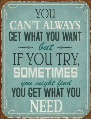 Inspiration - You Can´t Always Get What You Want But If You Try, Sometimes You Might Find You Get What You Need