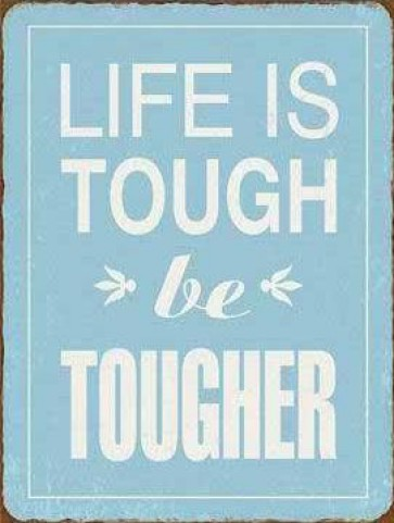 Inspiration - Life Is Tough Be Tougher