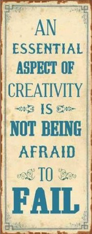 Inspiration - An Essential Aspect Of Creativity Is Not Being Afraid To Fail