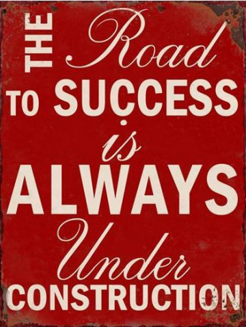 Inspiration - The Road To Success Is Always Under Construction