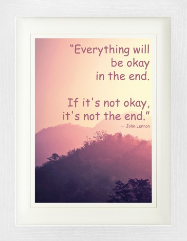 Motivation - Everything Will Be Okay In The End. If It's Not Okay, It's Not The End