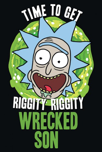 Rick And Morty Time To Get Riggity Riggity Wrecked Son