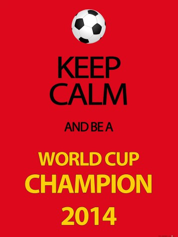 Football - Keep Calm And Be A World Cup Champion, Germany 2014