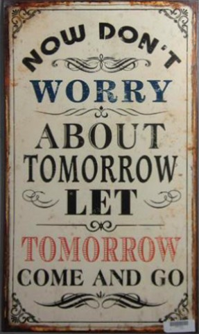 Inspiration - Now Don´t Worry About Tomorrow, Let Tomorrow Come And Go