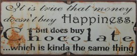 Schokolade - It Is True That Money Doesn´t Buy Happiness, But Does Buy Chocolate Which Is Kinda The Same Thing