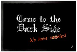 Humour - Come To The Dark Side We Have Cookies