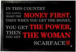 Scarface - Money First, Then Power, Then You Get The Woman, Tony Montana