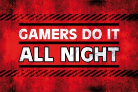 Gaming - Gamers Do It All Night