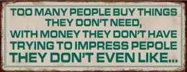 Inspiration - Too Many People Buy Things They Don´t Need, With Money They Don´t Have, Trying To Impress People They Don´t Even Like