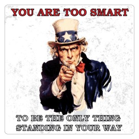 Uncle Sam - You Are Too Smart To Be The Only Thing Standing In Your Way