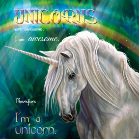 Unicorns - Unicorns Are Awesome, I Am Awesome, Therefore I Am A Unicorn